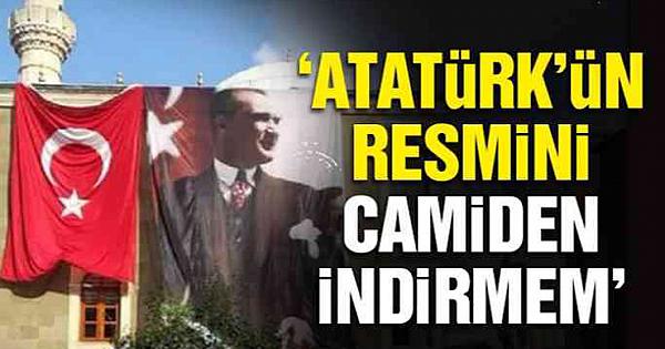 Atatürk'ün resmini camiden indirmem