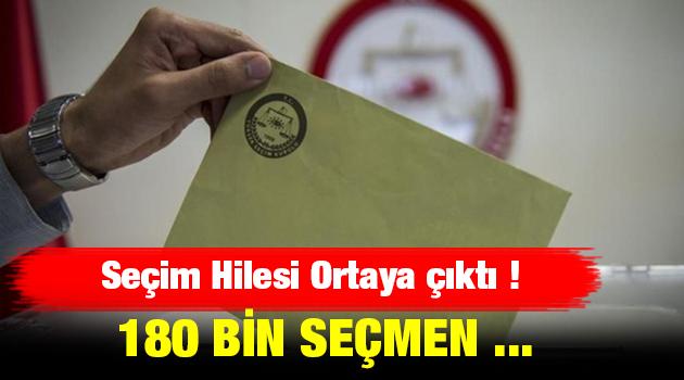 Seçim Hilesi Ortaya çıktı: '180 BİN SEÇMEN'