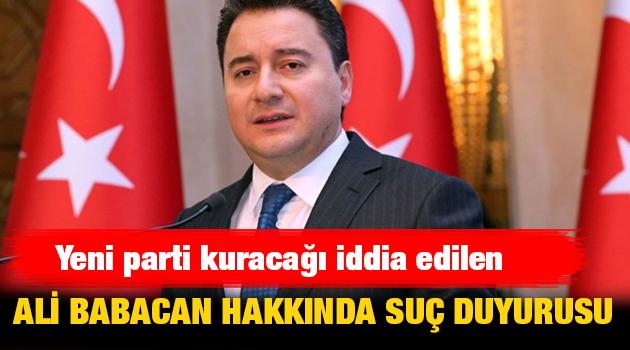 Yeni parti kuracağı iddia edilen Ali Babacan hakkında suç duyurusu
